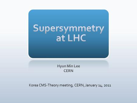 Korea CMS-Theory meeting, CERN, January 14, 2011.