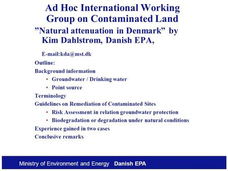 "Ministry of Environment and Energy Danish EPA Ad Hoc International Working Group on Contaminated Land ""Natural attenuation in Denmark"" by Kim Dahlstrøm,"