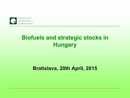 Biofuels and strategic stocks in Hungary Bratislava, 20th April, 2015.