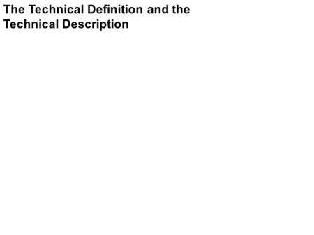 The Technical Definition and the Technical Description.