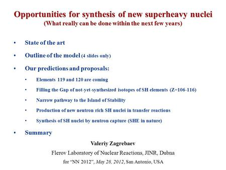 Opportunities for synthesis of new superheavy nuclei (What really can be done within the next few years) State of the art Outline of the model (4 slides.