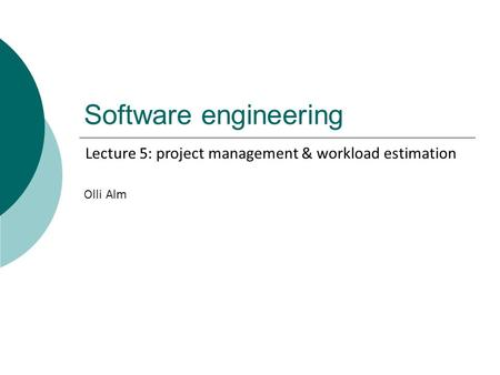 Software engineering Olli Alm Lecture 5: project management & workload estimation.
