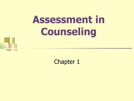 Assessment in Counseling Chapter 1. 2 What is assessment? Needs to be systematic and objective Sample(s) of behavior from which we make inferences Measurement.