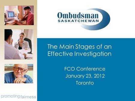 The Main Stages of an Effective Investigation FCO Conference January 23, 2012 Toronto.