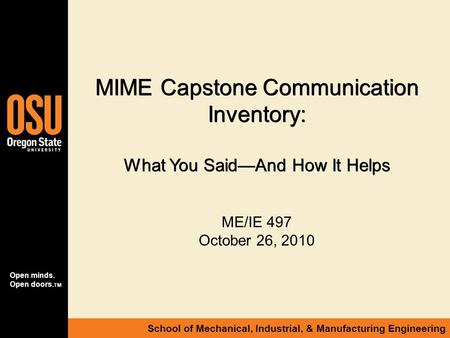 Open minds. Open doors. TM School of Mechanical, Industrial, & Manufacturing Engineering MIME Capstone Communication Inventory: What You Said—And How It.
