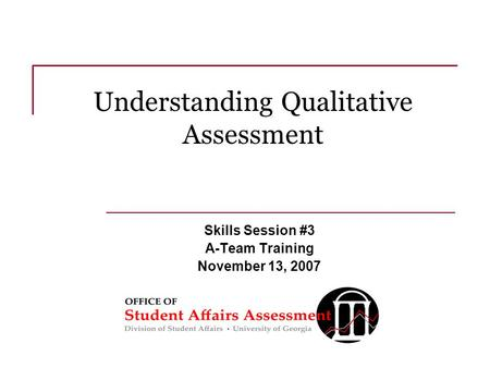 Understanding Qualitative Assessment Skills Session #3 A-Team Training November 13, 2007.