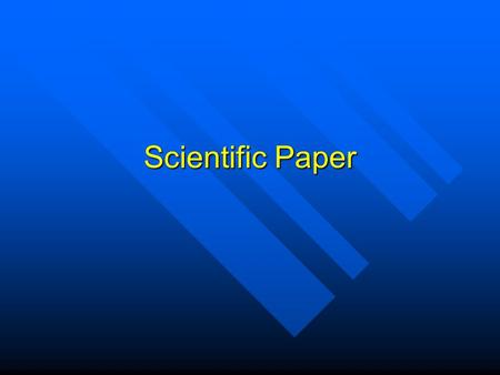 Scientific Paper. Elements Title, Abstract, Introduction, Methods and Materials, Results, Discussion, Literature Cited Title, Abstract, Introduction,