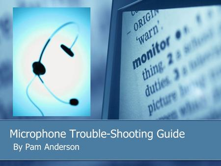 Microphone Trouble-Shooting Guide By Pam Anderson.