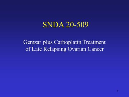 1 SNDA 20-509 Gemzar plus Carboplatin Treatment of Late Relapsing Ovarian Cancer.