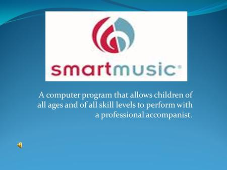 A computer program that allows children of all ages and of all skill levels to perform with a professional accompanist.