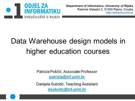 Data Warehouse design models in higher education courses Patrizia Poščić, Associate Professor Danijela Subotić, Teaching Assistant.