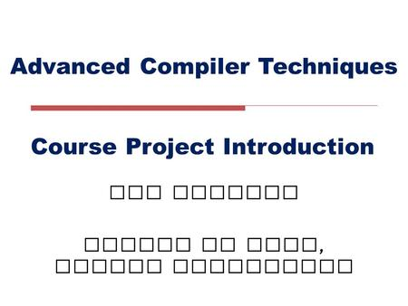 Advanced Compiler Techniques LIU Xianhua School of EECS, Peking University Course Project Introduction.