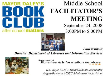 Middle School FACILITATOR'S MEETING September 24, 2008 3:00PM to 5:00PM Paul Whitsitt Director, Department of Libraries and Information Services K.C. Boyd,