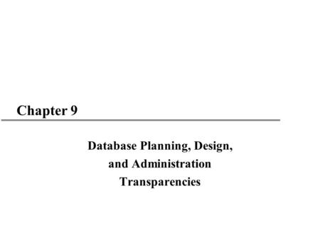 Chapter 9 Database Planning, Design, and Administration Transparencies.