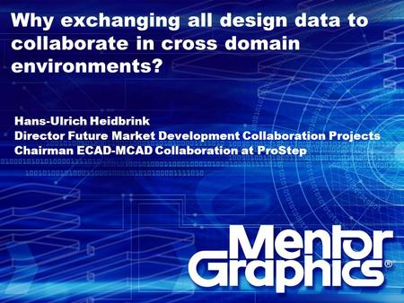 Why exchanging all design data to collaborate in cross domain environments? Hans-Ulrich Heidbrink Director Future Market Development Collaboration Projects.