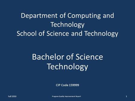 Department of Computing and Technology School of Science and Technology Bachelor of Science Technology CIP Code 159999 1 Program Quality Improvement Report.