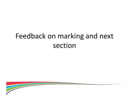 Feedback on marking and next section. Feedback Do not copy from exemplar materials. All information in the project must be your own or acknowledged Remember.