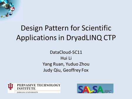 SALSASALSASALSASALSA Design Pattern for Scientific Applications in DryadLINQ CTP DataCloud-SC11 Hui Li Yang Ruan, Yuduo Zhou Judy Qiu, Geoffrey Fox.