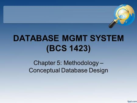 DATABASE MGMT SYSTEM (BCS 1423) Chapter 5: Methodology – Conceptual Database Design.