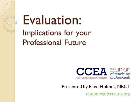 Evaluation: Implications for your Professional Future Presented by Ellen Holmes, NBCT
