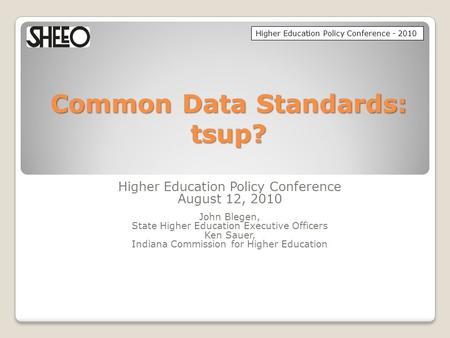 Higher Education Policy Conference - 2010 Common Data Standards: tsup? Higher Education Policy Conference August 12, 2010 John Blegen, State Higher Education.