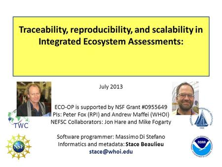 Traceability, reproducibility, and scalability in Integrated Ecosystem Assessments: July 2013 ECO-OP is supported by NSF Grant #0955649 PIs: Peter Fox.