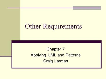 Other Requirements Chapter 7 Applying UML and Patterns Craig Larman.