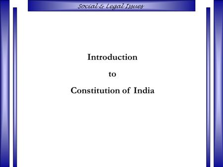Social & Legal Issues Introduction to Constitution of India.