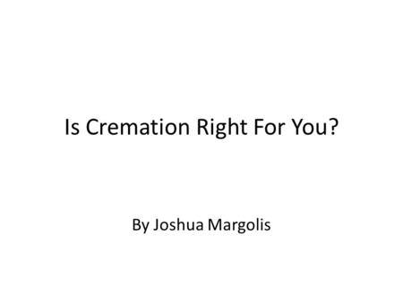 Is Cremation Right For You?