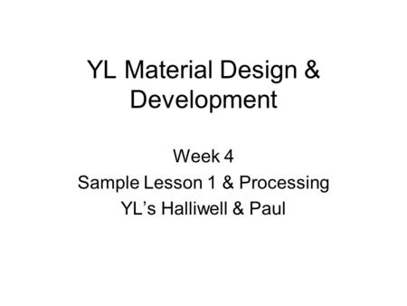 YL Material Design & Development Week 4 Sample Lesson 1 & Processing YL's Halliwell & Paul.
