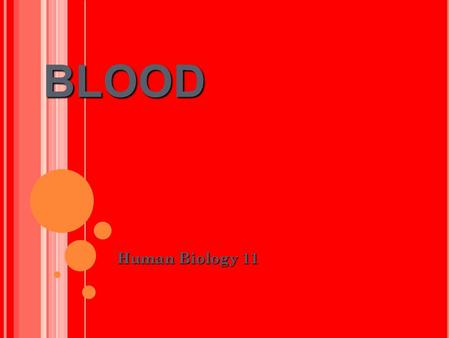 BLOOD Human Biology 11. BLOOD Carries the necessities of life to the cells and takes waste from the cells What are the necessities of life? Oxygen Nutrients.