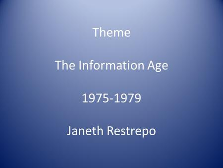 Theme The Information Age 1975-1979 Janeth Restrepo.