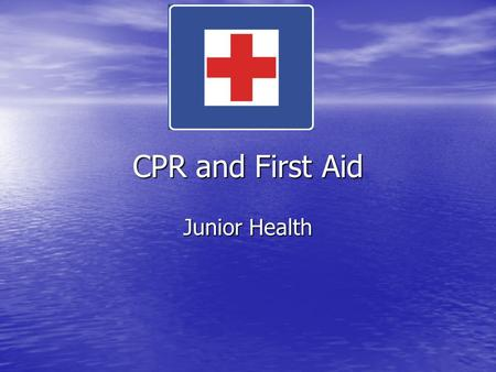CPR and First Aid Junior Health. Why learn CPR & First Aid? skills to: skills to: –Prevent –recognize –provide basic care for injuries and sudden illnesses.