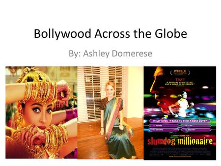 Bollywood Across the Globe By: Ashley Domerese. Cultural Diffusion of the Bollywood Music Culture.