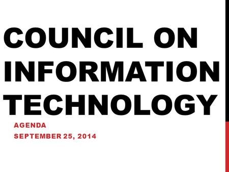 COUNCIL ON INFORMATION TECHNOLOGY AGENDA SEPTEMBER 25, 2014.