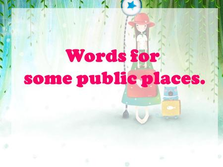 Words for some public places.. Brainstorming What English names of public places do you know?