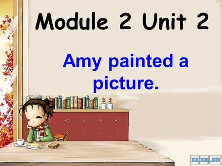 Module 2 Unit 2 Amy painted a picture. Who's my friend? 谁是我的朋友? I'm your friend. 我是你的朋友.