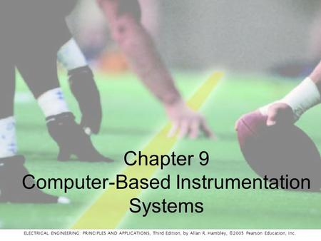 ELECTRICAL ENGINEERING: PRINCIPLES AND APPLICATIONS, Third Edition, by Allan R. Hambley, ©2005 Pearson Education, Inc. Chapter 9 Computer-Based Instrumentation.