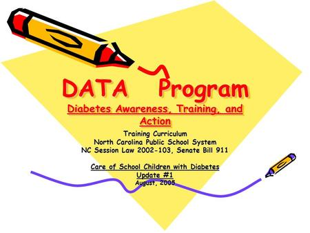 DATA Program Diabetes Awareness, Training, and Action Training Curriculum North Carolina Public School System NC Session Law 2002-103, Senate Bill 911.