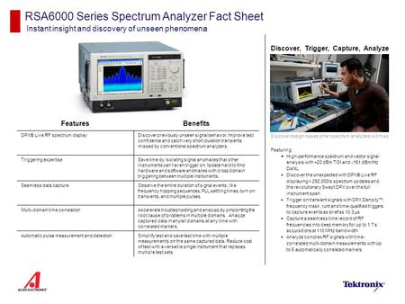 RSA6000 Series Spectrum Analyzer Fact Sheet Instant insight and discovery of unseen phenomena Discover, Trigger, Capture, Analyze Discover design issues.
