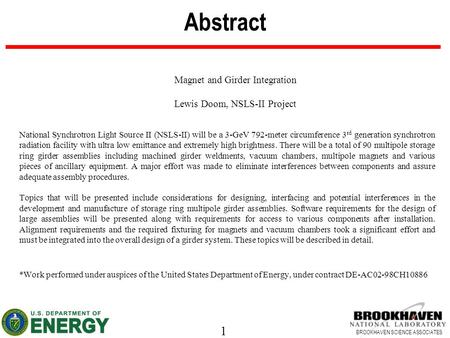 1 BROOKHAVEN SCIENCE ASSOCIATES Abstract Magnet and Girder Integration Lewis Doom, NSLS-II Project National Synchrotron Light Source II (NSLS-II) will.