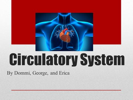 Circulatory System By Dommi, George, and Erica. Table of Contents Slide 1- Title Slide 2- Table of Contents Slide 3- Facts Slide 4- Important Roles in.