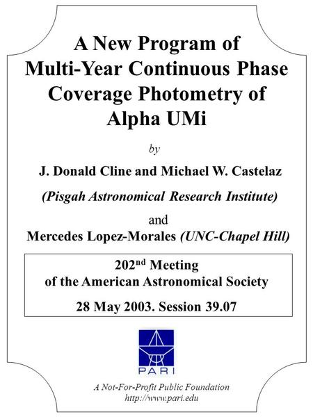 A New Program of Multi-Year Continuous Phase Coverage Photometry of Alpha UMi J. Donald Cline and Michael W. Castelaz (Pisgah Astronomical Research Institute)
