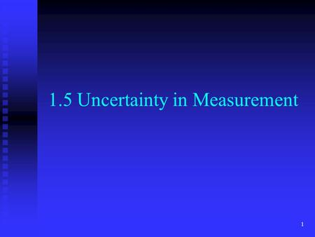 1 1.5 Uncertainty in Measurement. 2 Measurements are always uncertain because measuring instruments are never flawless and some estimation is always required.