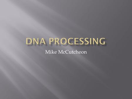 Mike McCutcheon.  DNA, or Deoxyribonucleic Acid  DNA is examined from the cell nucleus  DNA is the building block for all life and is unique for every.