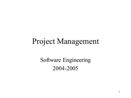 1 Project Management Software Engineering 2004-2005.