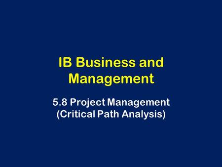 IB Business and Management 5.8 Project Management (Critical Path Analysis)
