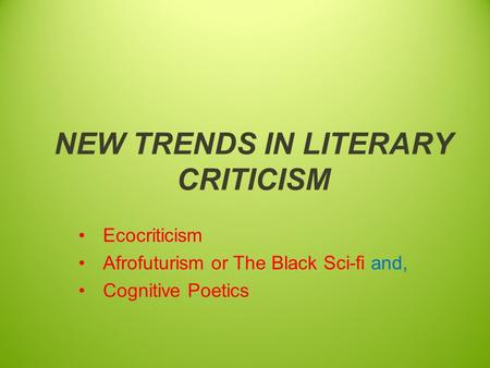NEW TRENDS IN LITERARY CRITICISM Ecocriticism Afrofuturism or The Black Sci-fi and, Cognitive Poetics.