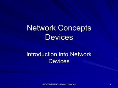 HNC COMPUTING - Network Concepts 1 Network Concepts Devices Introduction into Network Devices.