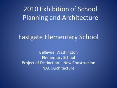 Eastgate Elementary School Bellevue, Washington Elementary School Project of Distinction – New Construction NAC|Architecture 2010 Exhibition of School.